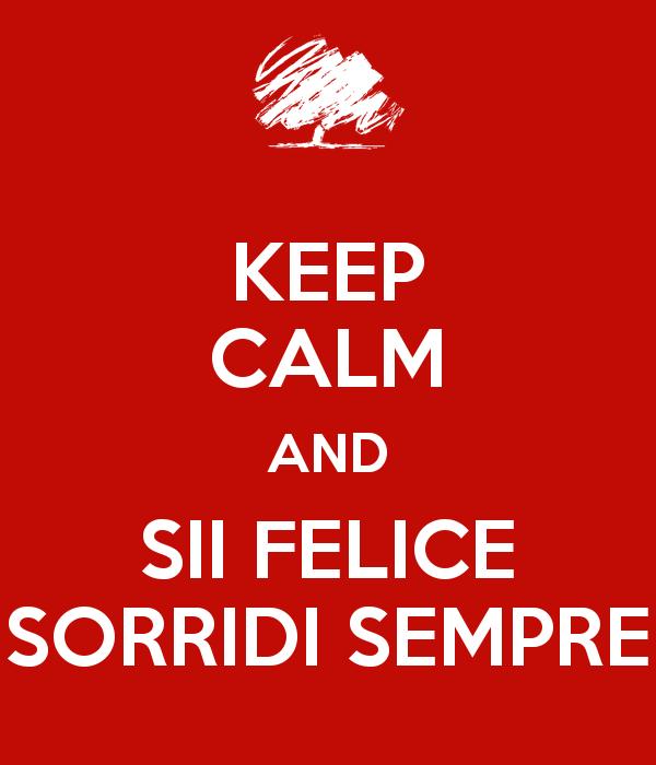 keep-calm-and-sii-felice-sorridi-sempre